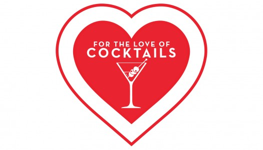 For the Love of Cocktails – February 12th – 14th, 2015
