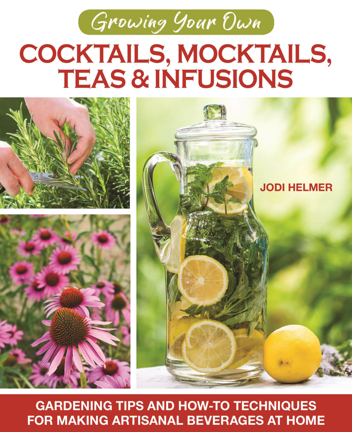 Growing Your Own Cocktails, Mocktails, Teas & Infusions: Gardening Tips and How-To Techniques for Making Artisanal Beverages at Home, book cover